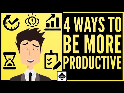 How to Be More Productive • 4 Ways to Increase Your Productivity Levels
