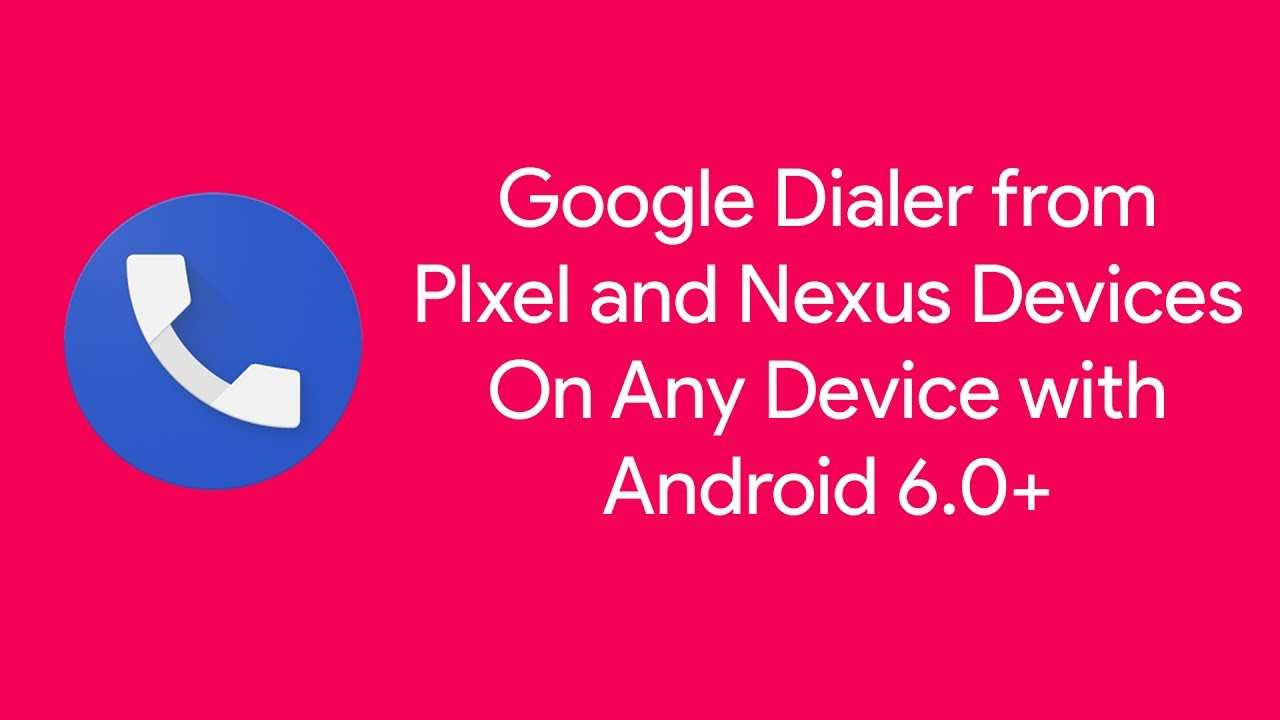 Pixel Dialer On Any Android Device w/ Android 6 0+
