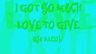 I Got So Much Love To Give- DJ Falcon