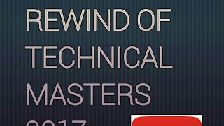 YOUTUBE REWIND OF TECHNICAL MASTERS 2017 AND HAPPY NEW YEAR GUYS