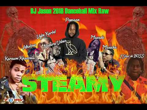 NEW  DANCEHALL MIX RAW -2018 MARCH - POPCAAN -STEAMY, ALKALINE,VYBZ KARTEL,MASIKCA 876 4484549