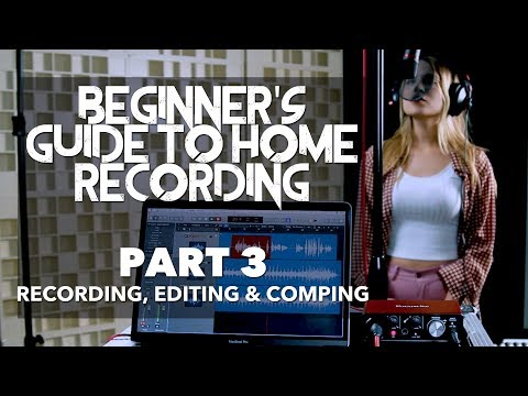 Beginner's Guide to Home Recording | PART 3 - Recording, Editing & Comping
