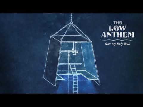 The Low Anthem - Give My Body Back (Official Audio)