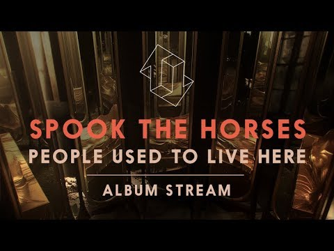 Spook The Horses - People Used To Live Here - Full Stream