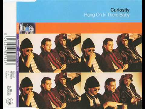 Curiosity (Killed The Cat) - Hang On In There Baby