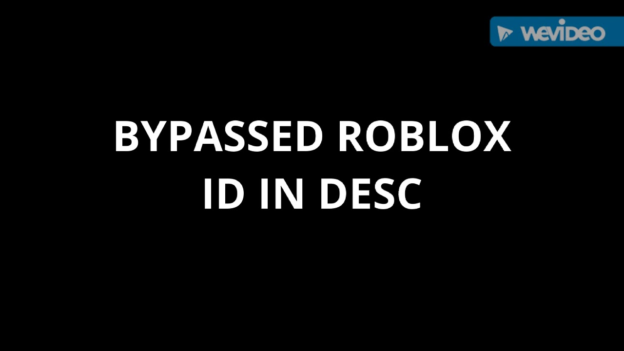 3 Roblox Bypassed Id In Desc