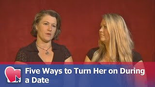 Five Ways to Turn Her on During a Date - by Nora Blake & Felicity Keith (for Digital Romance TV)