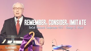 Remember, Consider, and Imitate - George O. Wood - SoCal Network Conference 2015