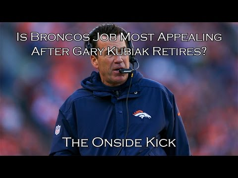 Is Broncos Job Most Appealing After Gary Kubiak Retires?