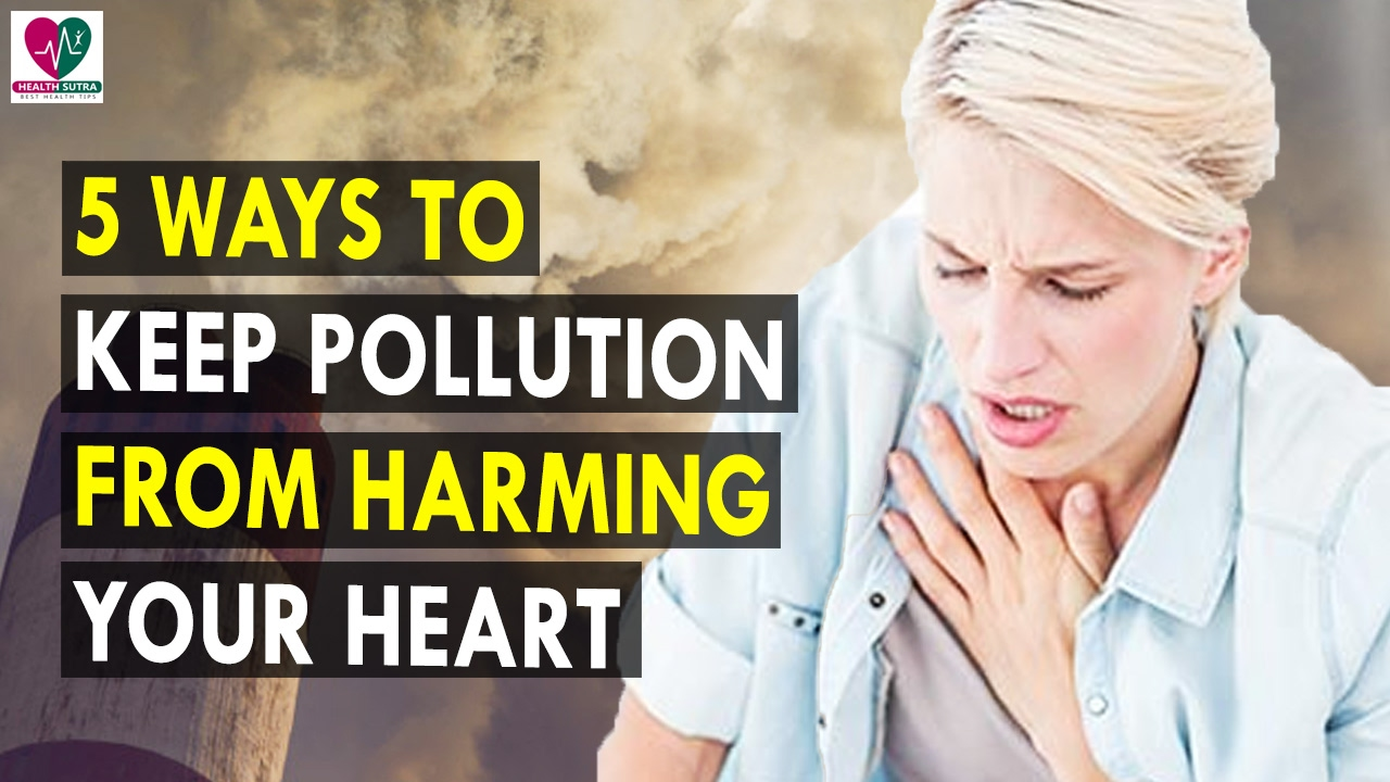 5 ways to keep pollution from harming your heart