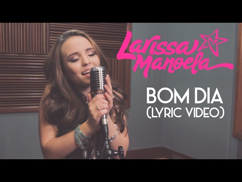Larissa Manoela - Bom Dia (Lyric Video) - YouTube d20f86a331