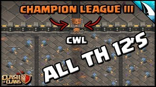 ALL MAX TH 12's IN CWL | Champion League III | Clan War Leagues are BACK | Clash of Clans