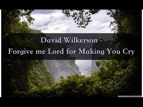 David Wilkerson - Forgive me Lord for Making You Cry | Full Sermon
