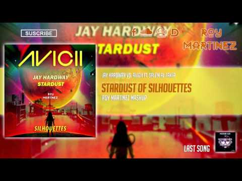 Jay Hardway vs. Avicii ft. Salem Al Fakir - Stardust Of Silhouettes (Roy Martinez Mashup)