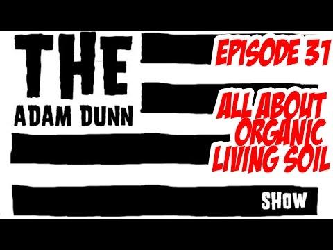 S1E31 The Adam Dunn Show - All About Organic Living Soil Part 1