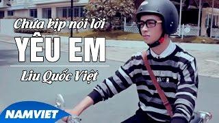 Chưa Kịp Nói Lời Yêu Em Ver. 2 - Liu Quốc Việt  (MV HD OFFICIAL)