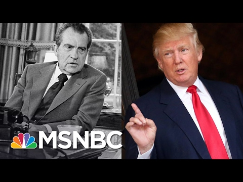 How President Donald Trump's Actions Compare To Richard Nixon's | MSNBC