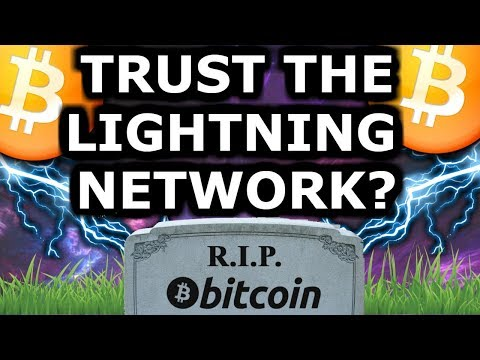 Can We Trust The Bitcoin Lightning Network? Death of BTC or Saving Grace? Centralization Coming?