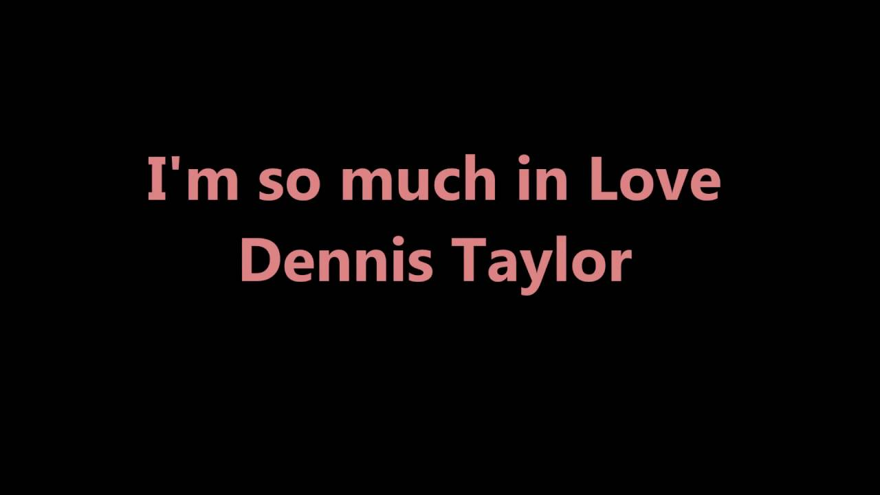 Im So Much In Love With You Dennis Taylor Youtube