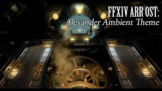 FFXIV OST Alexander Ambient Theme ( Sins of the Father, Sins of the Son )