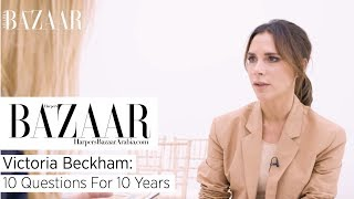 Victoria Beckham: 10 Questions For 10 Years |  Harper's Bazaar Arabia Harper's Bazaar Arabia