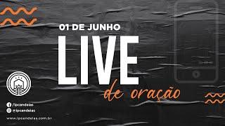 Live de Oração | 01 de junho de 2020 - 20h