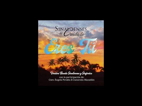 Sinaloenses de Cuidado - Eres tú - (Banda Sinaloense, Sinfónico y Coro)