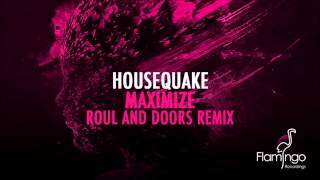 Housequake - Maximize (Roul and Doors Remix) [Flamingo Recordings]