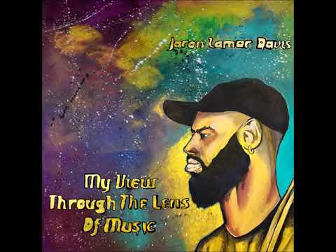 Jaron Lamar Davis - My View Through the Lens of Music (Full Album)