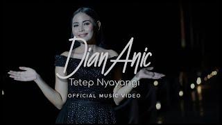 Dian Anic - Tetep Nyayangi (Official Music Video)