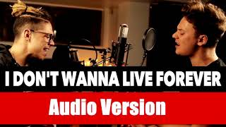 [ Audio Version ] ZAYN & Taylor Swift - I Don't Wanna Live Forever (SING OFF vs. William Singe)