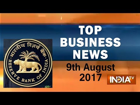 Top Business News | 9th August, 2017 - India TV
