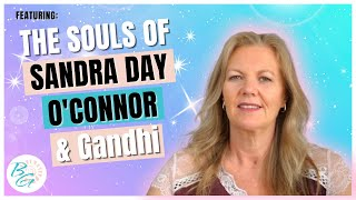Guidance for the Soul - Featuring the Souls of Sandra Day O'Connor & Gandhi
