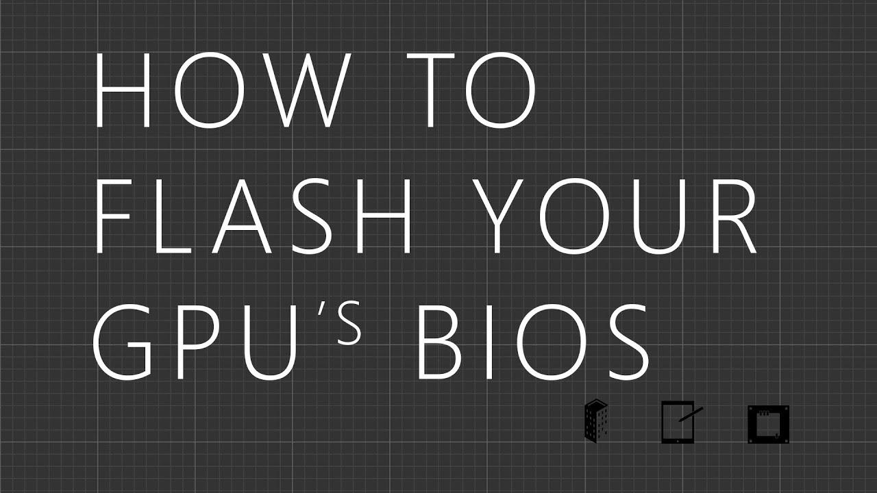 How to Flash Your GPU BIOS