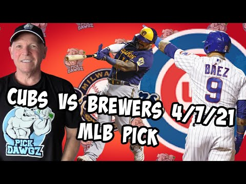 Chicago Cubs vs Milwaukee Brewers 4/7/21 MLB Pick and Prediction MLB Tips Betting Pick