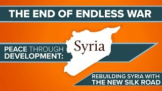 The End of Endless War: Rebuilding Syria & Yemen with The New Silk Road