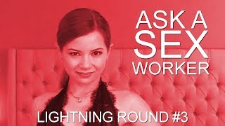 Ask a Sex Worker - Lightning Round #3