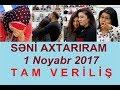 Seni axtariram 01.11.2017 Tam verilis / Seni axtariram 01 noyabr 2017