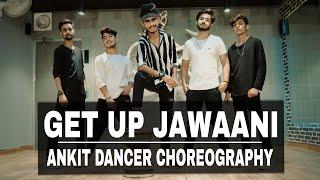 GET UP JAWANI | DANCE COVER | ANKIT DANCER01 | GARVIT | ASHISH | HARSH | JEEVAN | YO YO HONEY SINGH