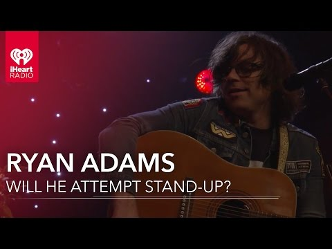 Would Ryan Adams Ever Do Stand-Up? | Exclusive Interview