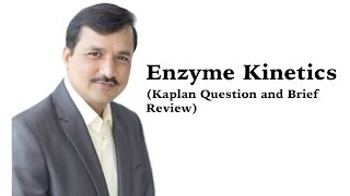 Enzyme Kinetics - Kaplan Question and Brief Review