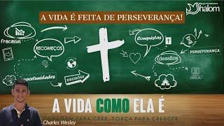 A Vida é Feita de Perseverança (22/09/2019) | Charles Wesley