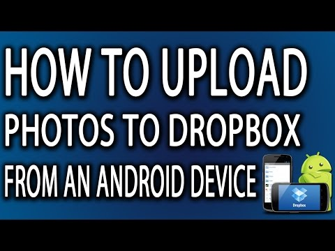 How To Upload Photos To Dropbox From An Android Device