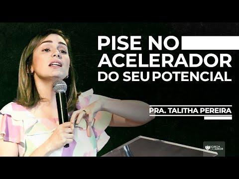 PISE NO ACELERADOR DO SEU POTENCIAL - PRA. TALITHA PEREIRA - IGREJA DO AMOR