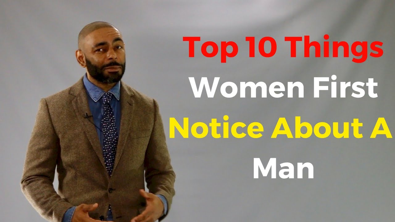Top 10 Things Women First Notice About  A Man
