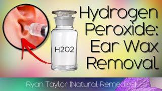 Hydrogen Peroxide: For Ear Wax Removal