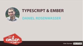 emberconf 2017 minitalk typescript ember by daniel rosenwasser