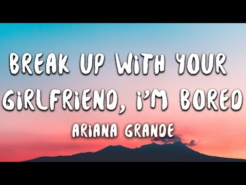 Ariana Grande - break up with your girlfriend i&39;m bored