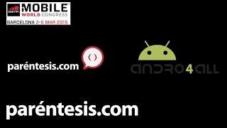 #MWC2015: Paréntesis y Andro4all arman el Android perfecto desde el MWC15