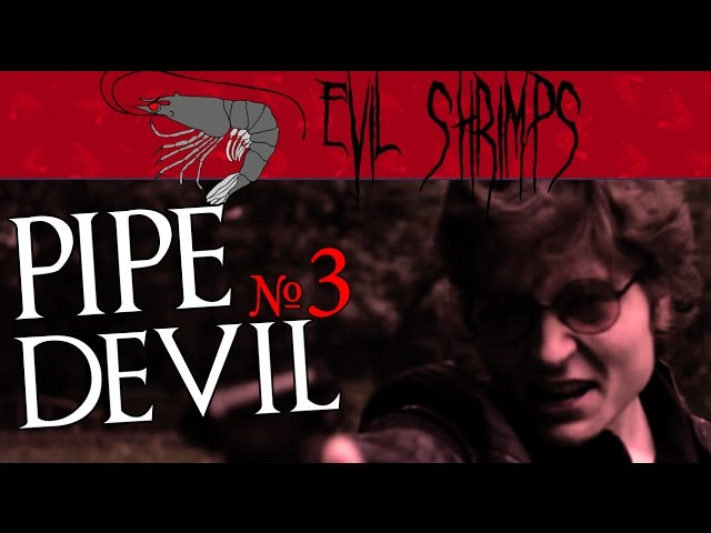 Pipe Devil ep.3 - #ShootEmUp